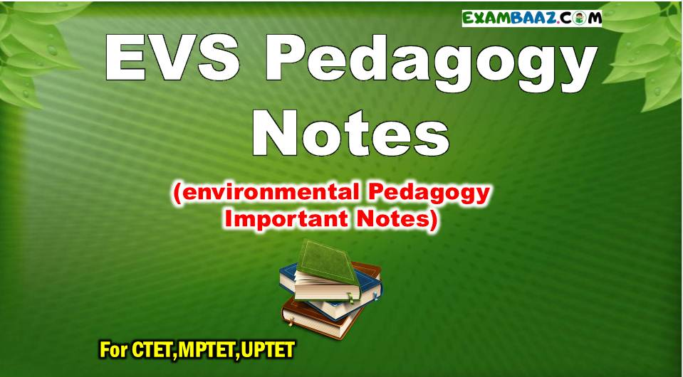 EVS Pedagogy Notes (*Topic Wise*) In Hindi For CTET &  All TET Exams