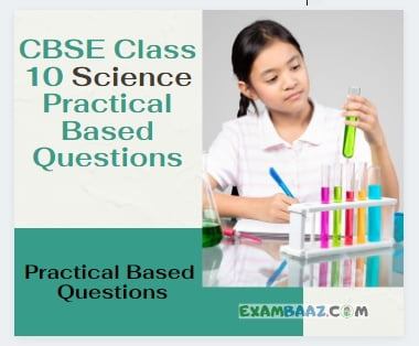 Practical Based Questions Class 10 Science With Answers